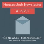 HSP31 Newsletter des Houseschuh Podcasts
