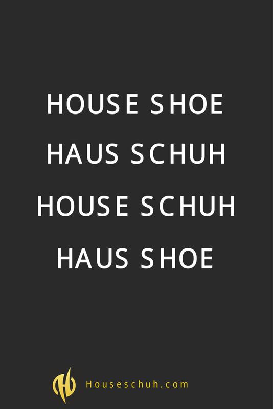 House Shoe, Haus Schuh, House Schuh oder Haus Shoe