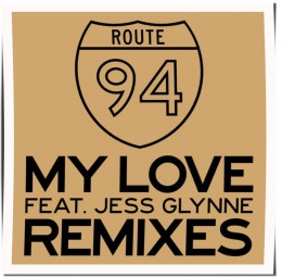 Remixes: Route 94 ft. Jess Glynne - My Love