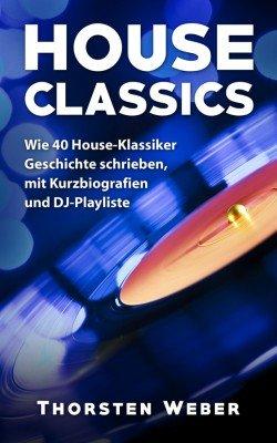 Buchcover House Classics, Wie 40 House-Klassiker Geschichte schrieben, mit Kurzbiografien und DJ-Playliste