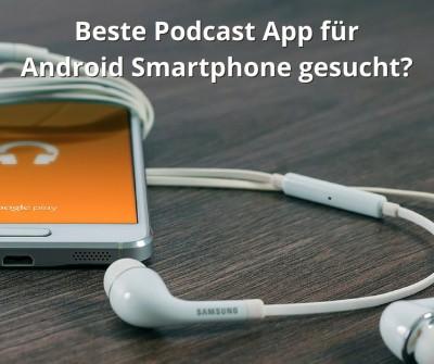 Welche Podcast App benutzt du auf deinem Android Smartphone?