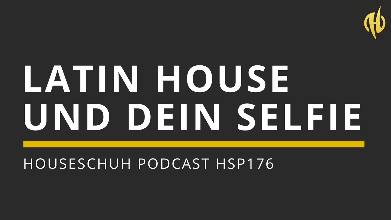 HSP176 Latin House und dein Selfie mit Ninetoes, Melé und Sonny Fodera | Folge 176 Houseschuh Podcast