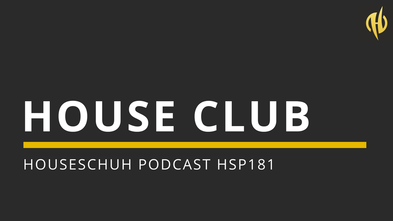House Club mit FreedomB, Lego, DJ S.K.T, Sonny Fodera und &Me | Folge 181 Houseschuh Podcast HSP181