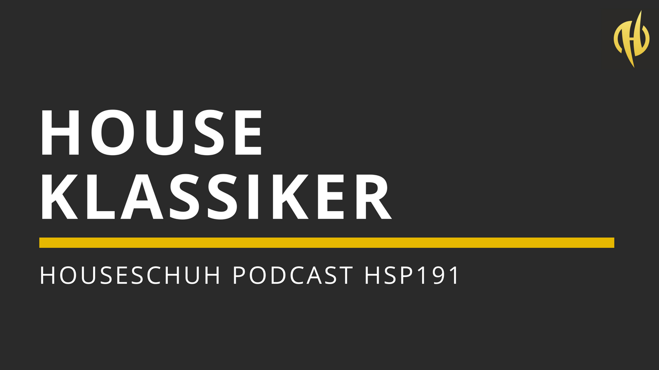 Houseklassiker von Joey Negro, Olav Basoski und Erick Morillo | Houseschuh Podcast HSP191